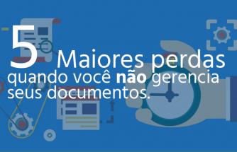 5-maiores-perdas-quando-voce-nao-gerencia-documentos